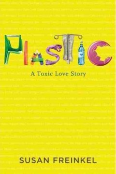 Plastic%3A+A+Toxic+Love+Story