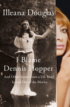 I+Blame+Dennis+Hopper%3A+And+Other+Stories+From+a+Life+Lived+In+and+Out+of+the+Movies