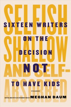 Selfish%2C+Shallow%2C+and+Self-Absorbed+-+Sixteen+Writers+on+the+Decision+to+Not+Have+Kids