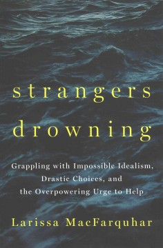 Strangers+Drowning%3A+Grappling+with+Impossible+Idealism%2C+Drastic+Choices%2C+and+the+Overpowering+Urge+to+Help