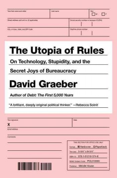 The+Utopia+of+Rules%3A+On+Technology%2C+Stupidity%2C+and+the+Secret+Joys+of+Bureaucracy
