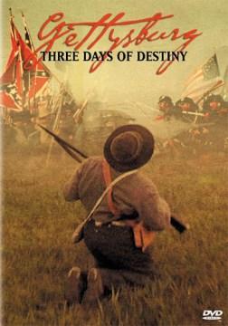 Gettysburg, Three Days of Destiny