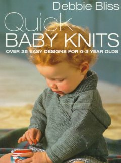Quick Baby Knits : Over 25 Designs For 0-3 Year Olds