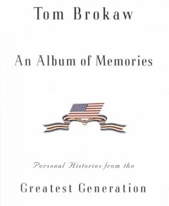 An Album Of Memories : Personal Histories Of The Greatest Generation