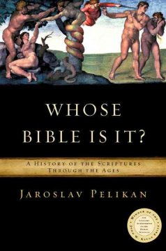 Whose Bible Is It? : A History Of The Scriptures Through The Ages / Jaroslav Pelikan