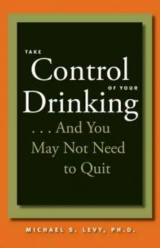 Take Control of your Drinking-- and You May Not Need to Quit