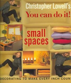 Christopher Lowell's You Can Do It! Small Spaces