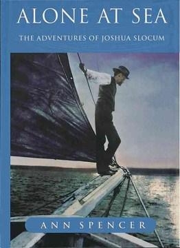 Alone At Sea: The Adventures Of Joshua Slocum