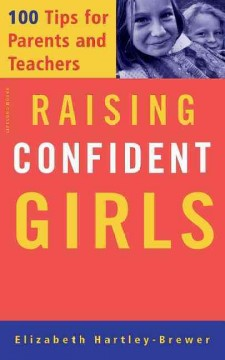 Raising Confident Girls : 100 Tips For Parents And Teachers