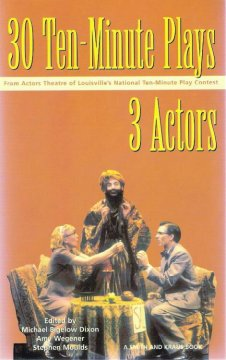 30 Ten-minute Plays for 3 Actors From Actors Theatre of Louisville's National Ten-minute Play Contest