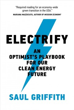 Electrify: An Optimist's Playbook For Our Clean Energy Future
