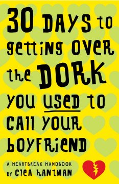 30 Days to Getting Over the Dork You Used to Call your Boyfriend