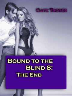 The End (Bound to the Blind 8) (Billionaire BDSM)