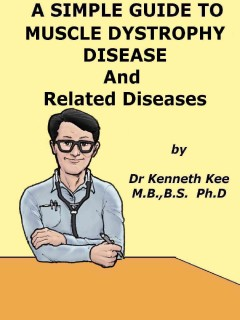 A Simple Guide to Muscle Dystrophy Disease and Related Conditions