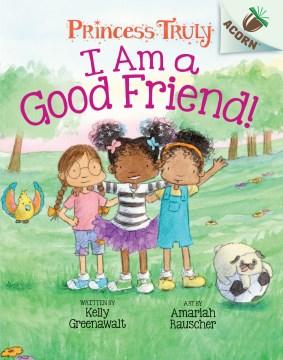 I Am A Good Friend!