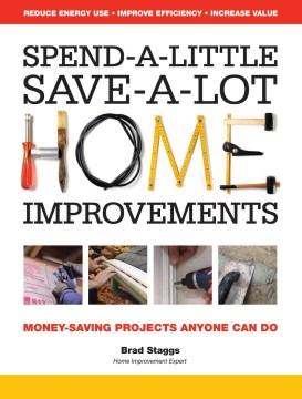 Spend-A-Little Save-A-Lot Home Improvements
