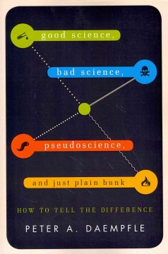 Good Science, Bad Science, Pseudoscience, and Just Plain Bunk