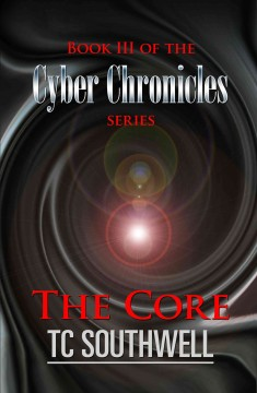 The Cyber Chronicles Book III - The Core