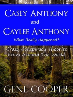 Casey Anthony and Caylee Anthony What Really Happened? Crazy Conspiracy Theories From Around The World
