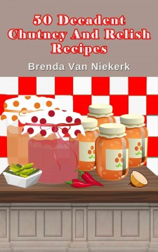 50 Decadent Chutney And Relish Recipes