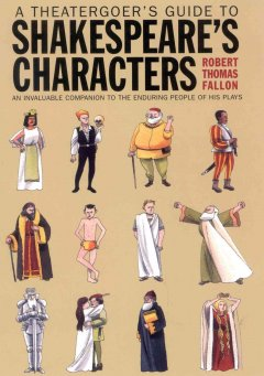 A Theatergoer's Guide to Shakespeare's Characters