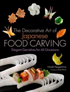 The Decorative Art of Japanese Food Carving