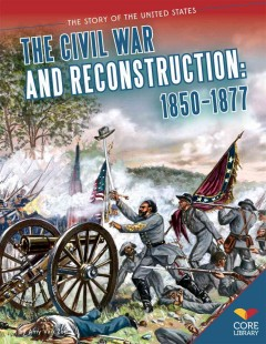Civil War and Reconstruction, 1850-1877