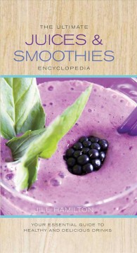 The Ultimate Juices and Smoothies Encyclopedia