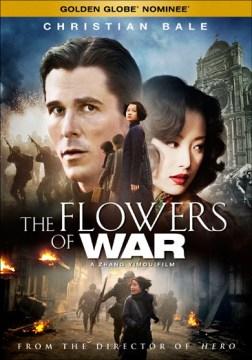 The flowers of war Jinling shi san chai / Wrekin Hill Entertainment presents ; in association with Row 1 Pictures ; produced by Zhang Weiping ; screenplay by Liu Heng, Yan Geling ; directed by Zhang Yimou