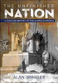 The Unfinished Nation : A Concise History Of The American People, Vol. 1: To 1877, 7th Ed