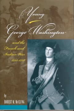 Young George Washington and the French and Indian War, 1753-1758