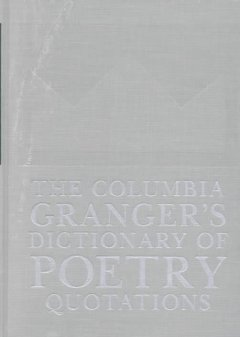 The Columbia Granger's Dictionary of Poetry Quotations