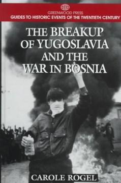 The Breakup of Yugoslavia and the War in Bosnia