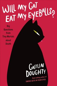 Will My Cat Eat My Eyeballs: Big Questions From Tiny Mortals About Death