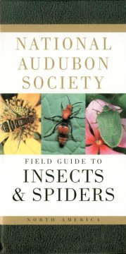 The National Audubon Society Field Guide to North American Insects and Spiders