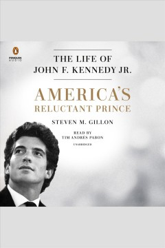 America's Reluctant Prince : The Life of John F. Kennedy Jr