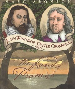 John Winthrop, Oliver Cromwell, and the Land of Promise / Marc Aronson