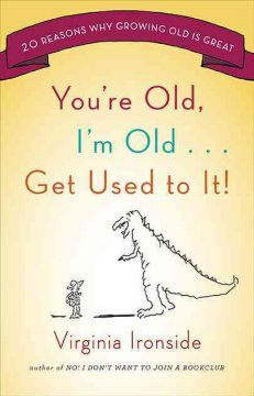 You're Old, I'm Old-- Get Used to It!