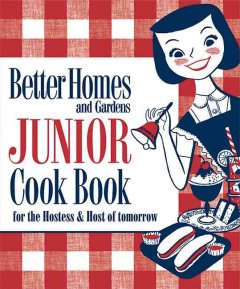 Better Homes and Gardens Junior Cook Book for the Hostess and Host of Tomorrow