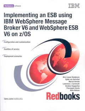 Implementing An ESB Using IBM WebSphere Message Broker V6 and WebSphere ESB V6 on Z/OS