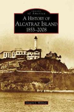 A History of Alcatraz Island 1853-2008