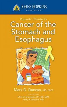 Johns Hopkins Medicine Patients' Guide to Cancer of the Stomach and Esophagus