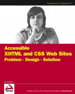 Accessible XHTML and CSS Web Sites Problem, Design, Solution