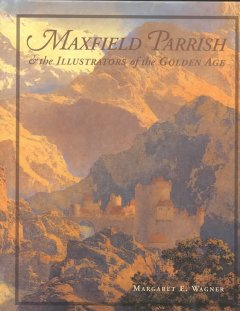 Maxfield Parrish & the Illustrators of the Golden Age