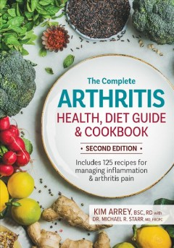 The Complete Arthritis Health, Diet Guide & Cookbook