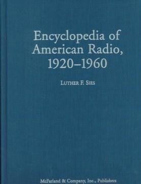 Encyclopedia of American Radio, 1920-1960