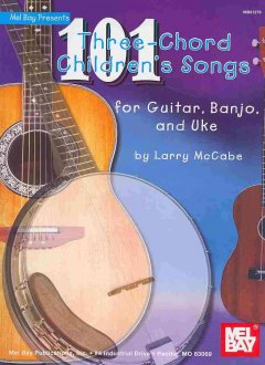 101 Three-chord Children's Songs for Guitar, Banjo, and Uke