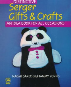 Distinctive Serger Gifts and Crafts : An Idea Book for All Occasions