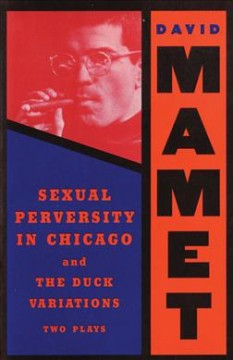 Sexual Perversity in Chicago ; And, The Duck Variations