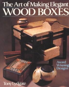 The Art of Making Elegant Wood Boxes
